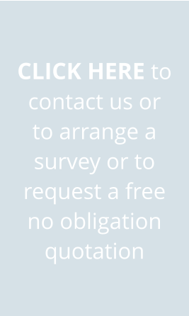 CLICK HERE to contact us or to arrange a survey or to request a free no obligation quotation